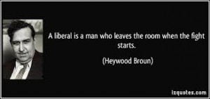"I personally agree with Heywood Broun's definition of ""liberal"" because I am a radical"