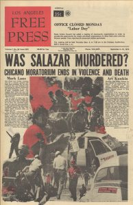 Headline from the original Los Angeles Free Press following the August 28, 1970 Chicano Moratorium against the Vietnam War, compliments Steven M. Finger, Publisher, L.A. Free Press